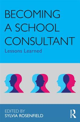 Becoming a School Consultant By Rosenfield, Sylvia